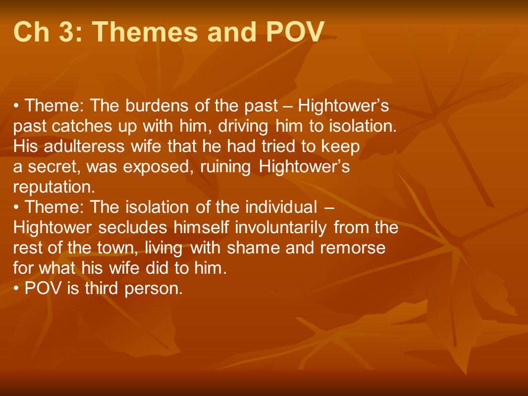 Ch 3: Themes and POV Theme: The burdens of the past – Hightower's past catches up with him, driving him to isolation. His adulteress wife that he had