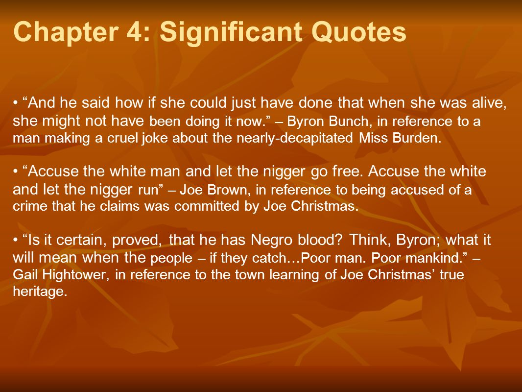 "Chapter 4: Significant Quotes ""And he said how if she could just have done that when she was alive, she might not have been doing it now."" – Byron Bun"
