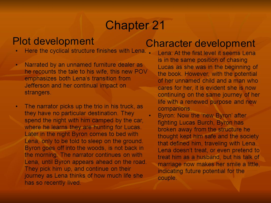Chapter 21 Plot development Here the cyclical structure finishes with Lena. Narrated by an unnamed furniture dealer as he recounts the tale to his wif