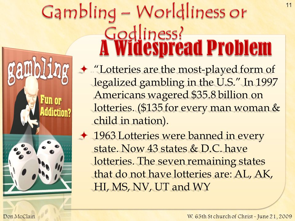 """Don McClainW. 65th St church of Christ - June 21, 2009 11  """"Lotteries are the most-played form of legalized gambling in the U.S."""" In 1997 Americans w"""