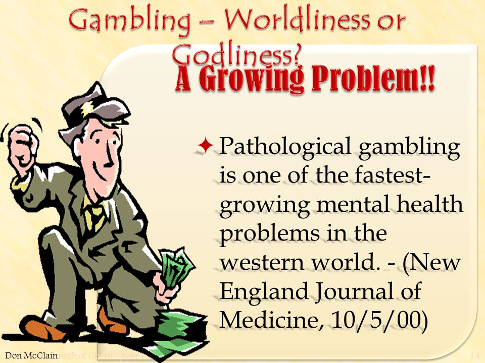 W. 65th St church of Christ - June 21, 200914  Pathological gambling is one of the fastest- growing mental health problems in the western world. - (N