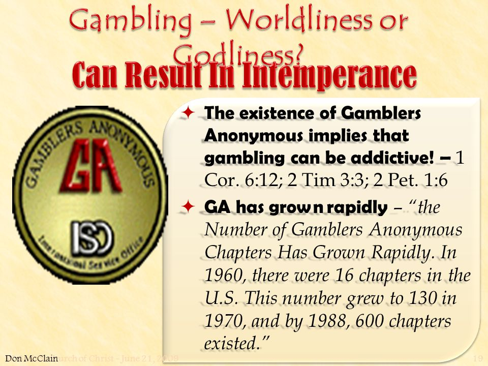 W. 65th St church of Christ - June 21, 200919  The existence of Gamblers Anonymous implies that gambling can be addictive! – 1 Cor. 6:12; 2 Tim 3:3;