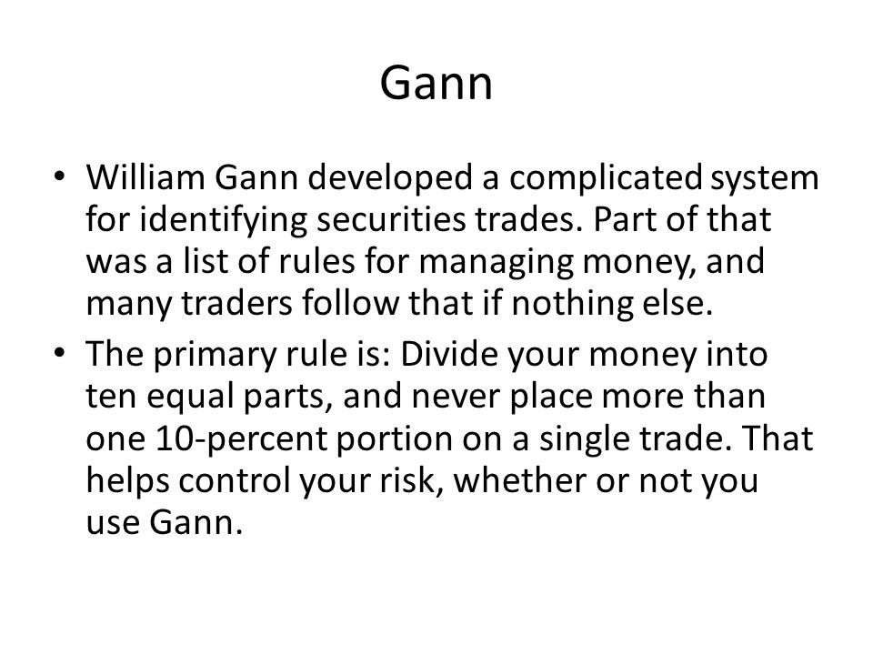Gann William Gann developed a complicated system for identifying securities trades.