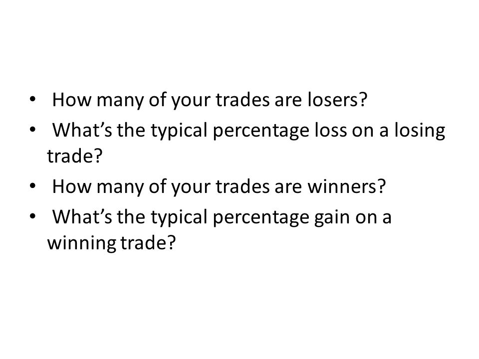 Expected Return Let's say you determine that 40 percent of the time a trade loses, and it loses 1 percent.