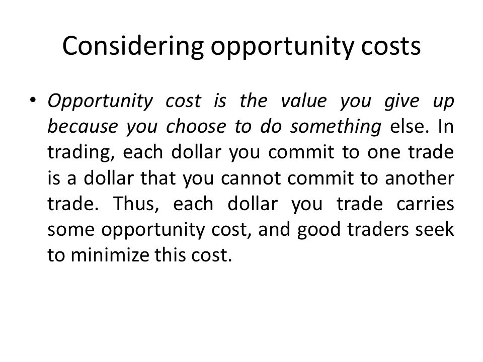 Considering opportunity costs Opportunity cost is the value you give up because you choose to do something else.