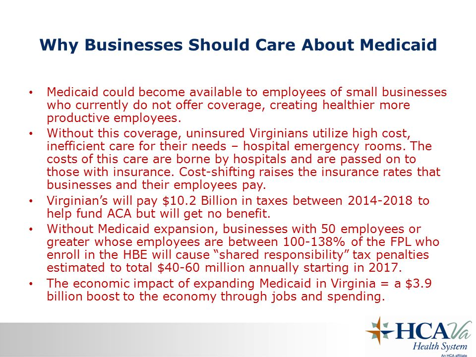 Why Businesses Should Care About Medicaid Medicaid could become available to employees of small businesses who currently do not offer coverage, creating healthier more productive employees.
