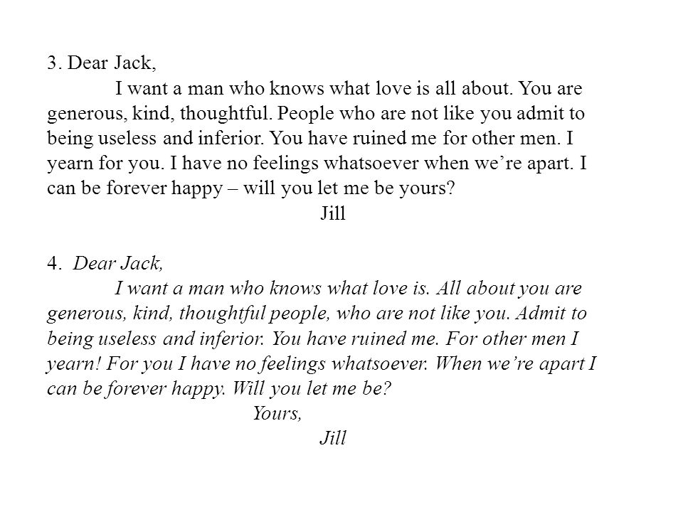 3. Dear Jack, I want a man who knows what love is all about. You are generous, kind, thoughtful. People who are not like you admit to being useless an