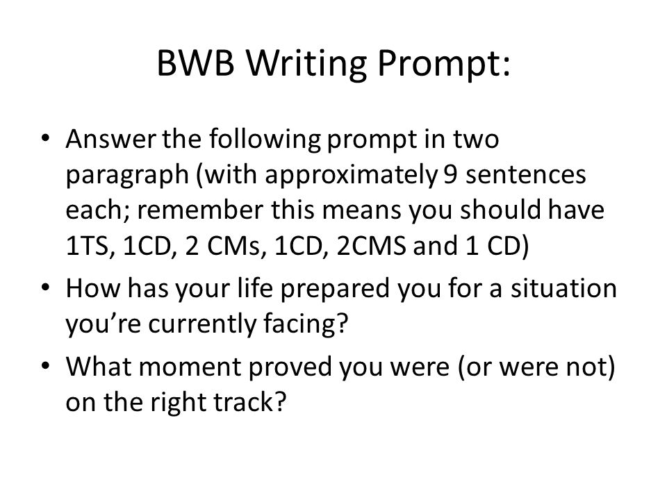 BWB Writing Prompt: Answer the following prompt in two paragraph (with approximately 9 sentences each; remember this means you should have 1TS, 1CD, 2