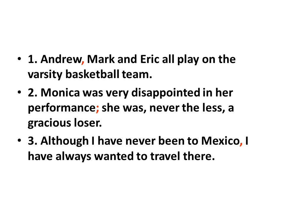 1.Andrew, Mark and Eric all play on the varsity basketball team.