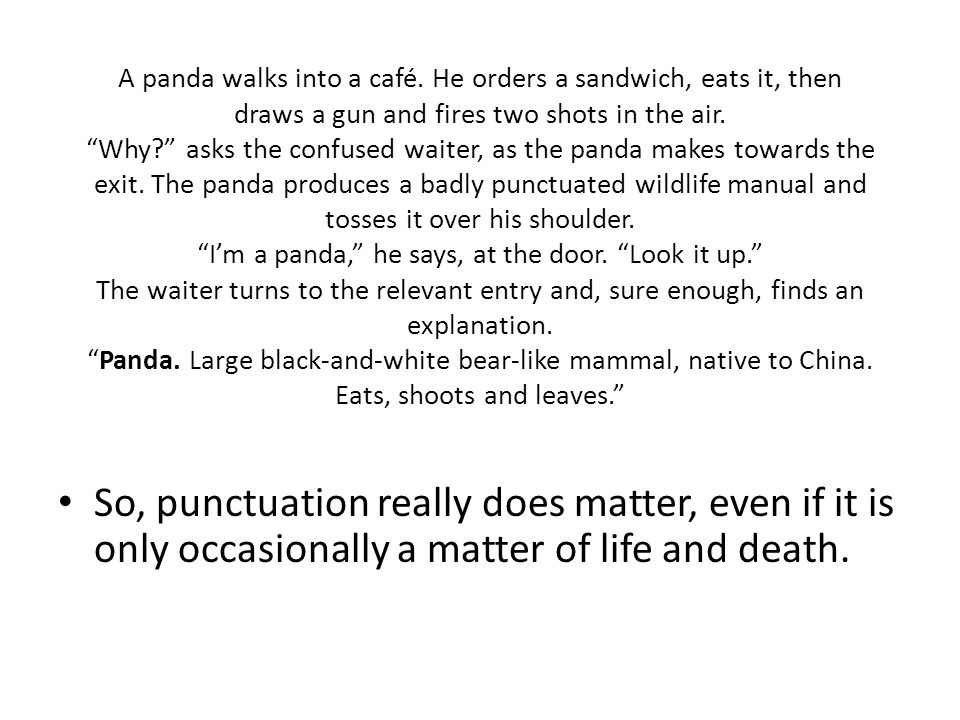 "A panda walks into a café. He orders a sandwich, eats it, then draws a gun and fires two shots in the air. ""Why?"" asks the confused waiter, as the pan"