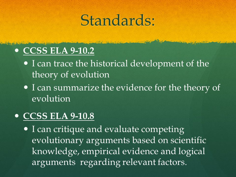 Standards: CCSS ELA 9-10.2 I can trace the historical development of the theory of evolution I can summarize the evidence for the theory of evolution