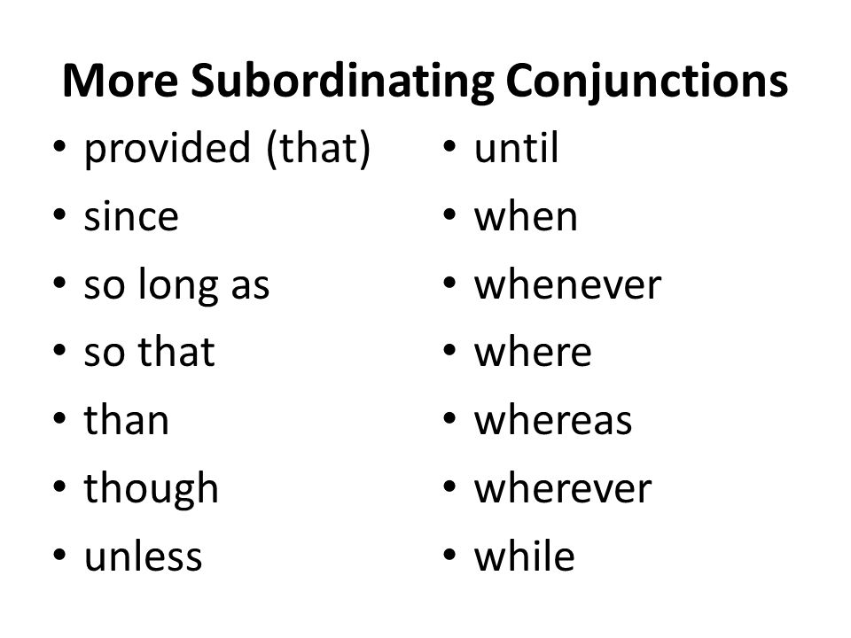 Subordinating Conjunctions after although as as far as if as long as as soon as as though because before considering (that) if inasmuch as in order that