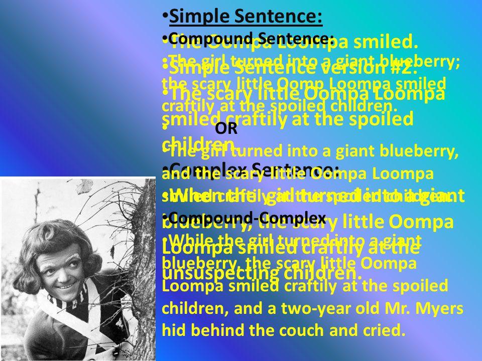 Simple Sentence: The Oompa Loompa smiled.