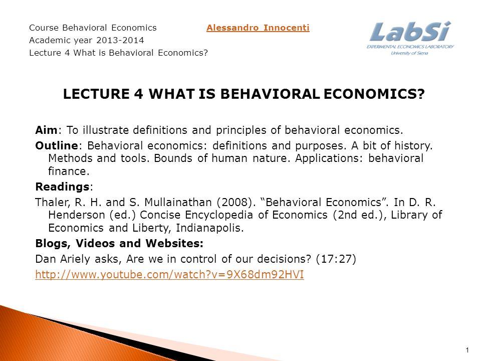 Course Behavioral Economics Alessandro InnocentiAlessandro Innocenti Academic year 2013-2014 Lecture 4 What is Behavioral Economics? LECTURE 4 WHAT IS