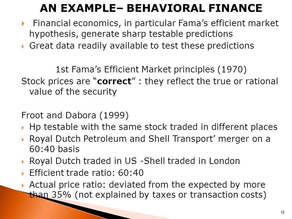 AN EXAMPLE– BEHAVIORAL FINANCE  Financial economics, in particular Fama's efficient market hypothesis, generate sharp testable predictions  Great da