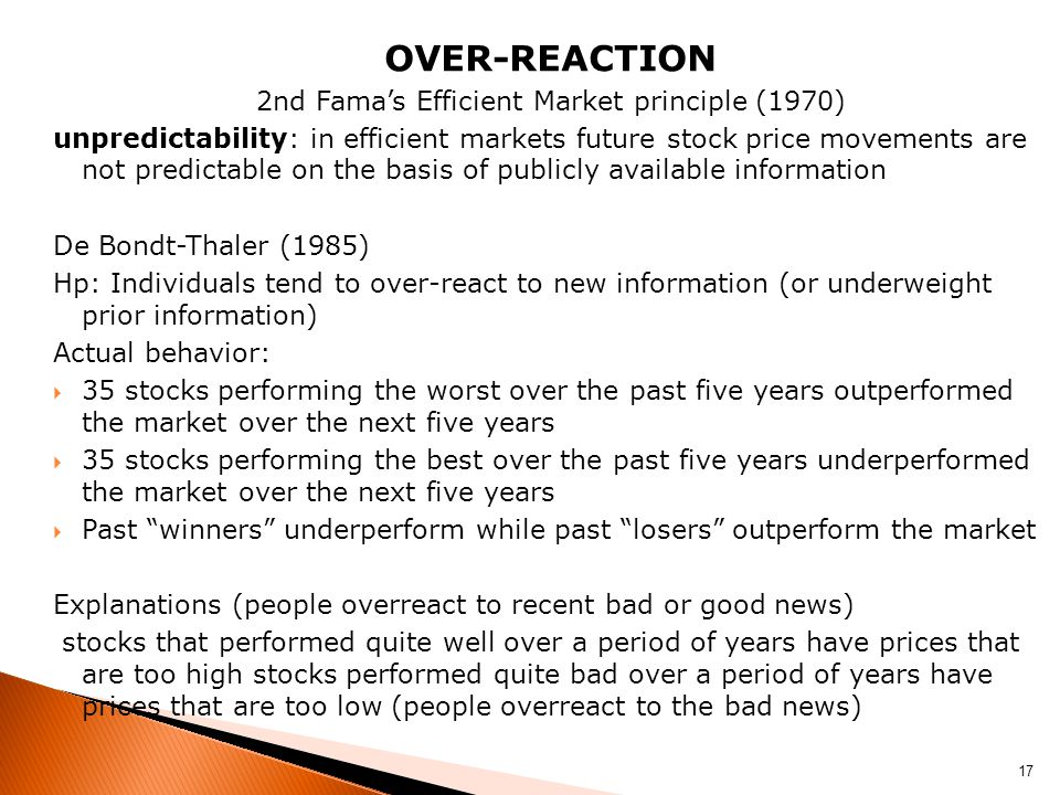 OVER-REACTION 2nd Fama's Efficient Market principle (1970) unpredictability: in efficient markets future stock price movements are not predictable on