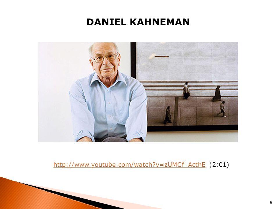 DANIEL KAHNEMAN http://www.youtube.com/watch?v=zUMCf_ActhEhttp://www.youtube.com/watch?v=zUMCf_ActhE (2:01) 9