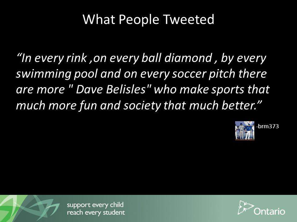 What People Tweeted In every rink,on every ball diamond, by every swimming pool and on every soccer pitch there are more Dave Belisles who make sports that much more fun and society that much better. -brm373