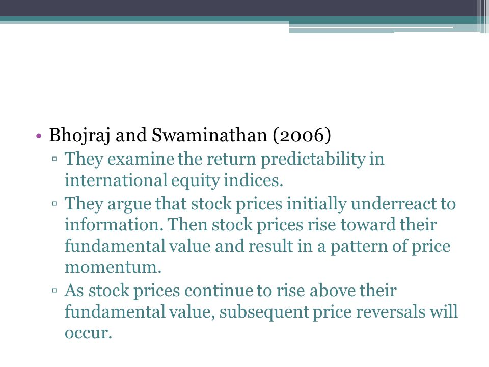 Bhojraj and Swaminathan (2006) ▫They examine the return predictability in international equity indices. ▫They argue that stock prices initially underr