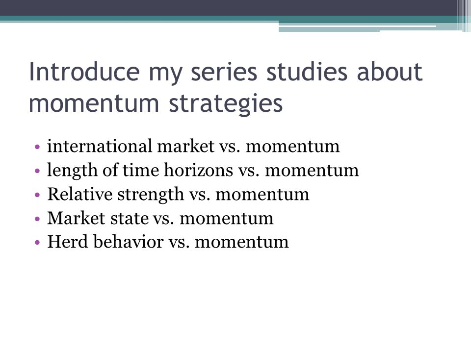 Introduce my series studies about momentum strategies international market vs. momentum length of time horizons vs. momentum Relative strength vs. mom