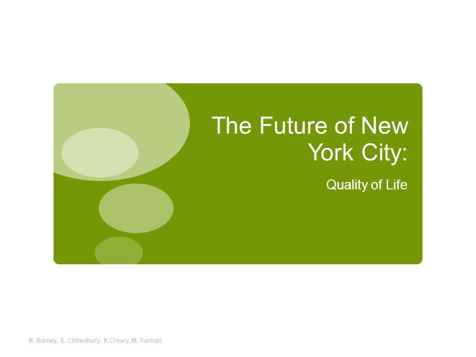 The Future of New York City: Quality of Life N. Burney, S. Chowdhury, K.Creary, M. Turman