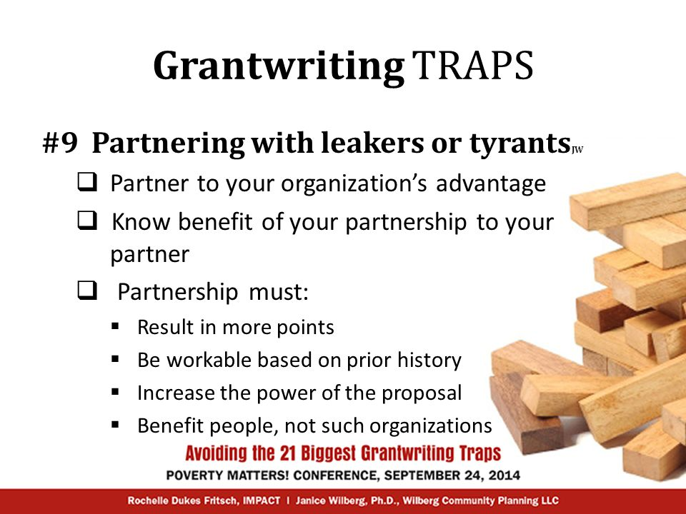 Grantwriting TRAPS #9 Partnering with leakers or tyrants JW  Partner to your organization's advantage  Know benefit of your partnership to your part
