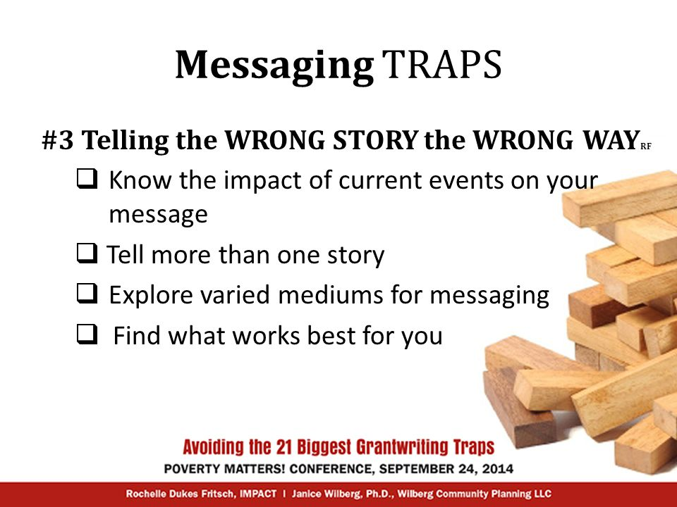 Messaging TRAPS #3 Telling the WRONG STORY the WRONG WAY RF  Know the impact of current events on your message  Tell more than one story  Explore v