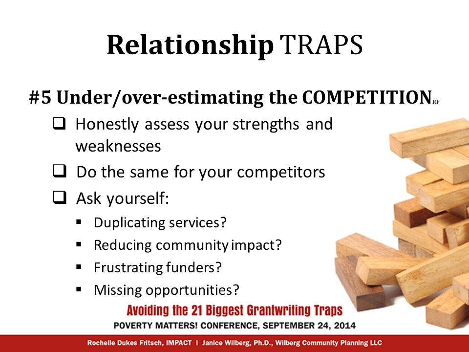 Relationship TRAPS #5 Under/over-estimating the COMPETITION RF  Honestly assess your strengths and weaknesses  Do the same for your competitors  As