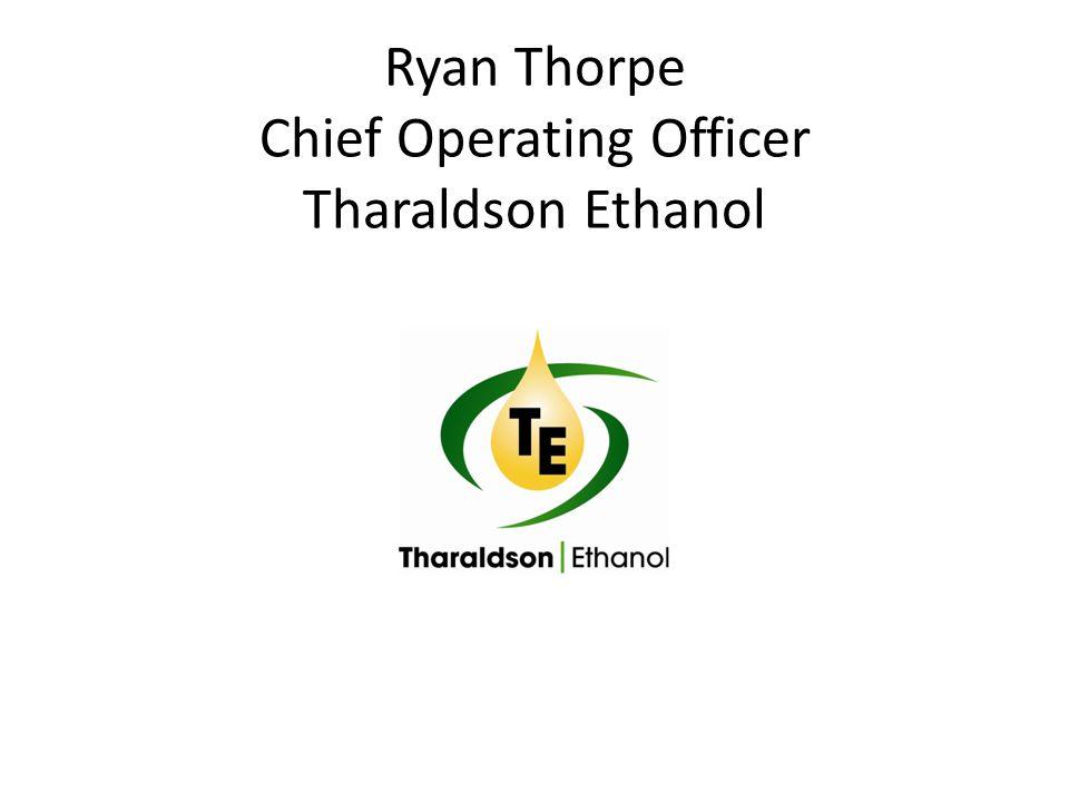 Ryan Thorpe Chief Operating Officer Tharaldson Ethanol