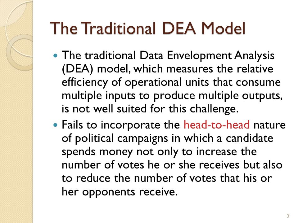 The Traditional DEA Model The traditional Data Envelopment Analysis (DEA) model, which measures the relative efficiency of operational units that consume multiple inputs to produce multiple outputs, is not well suited for this challenge.