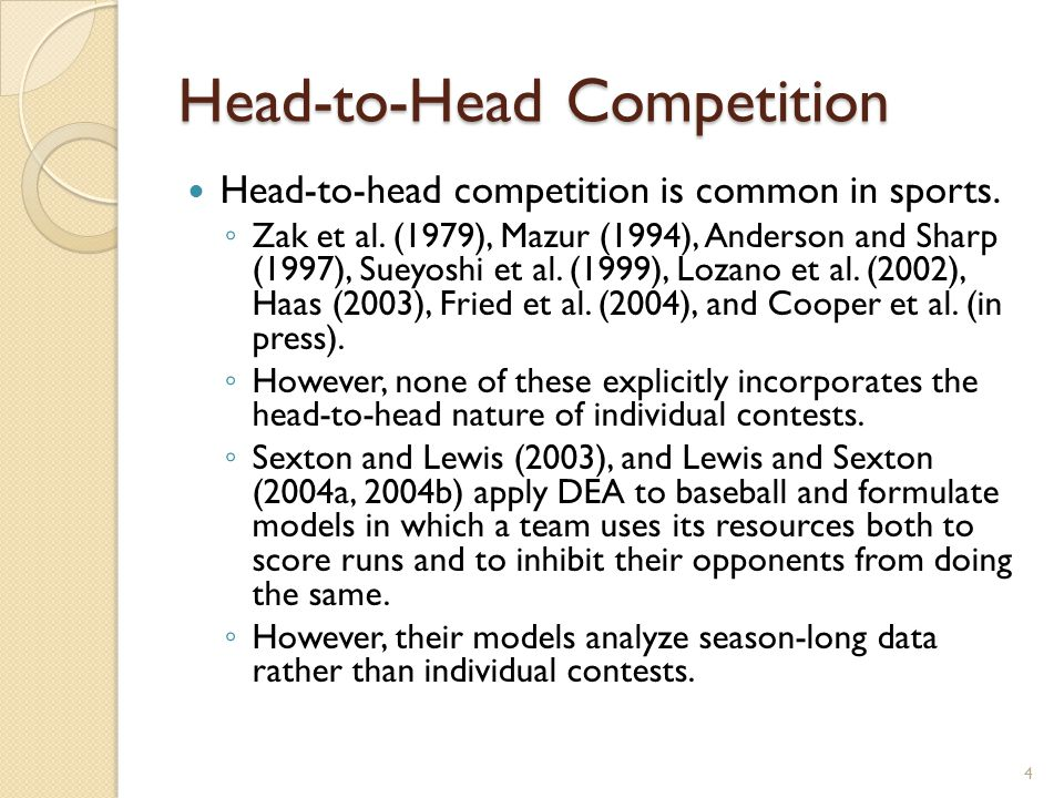 Head-to-Head Competition Head-to-head competition is common in sports.
