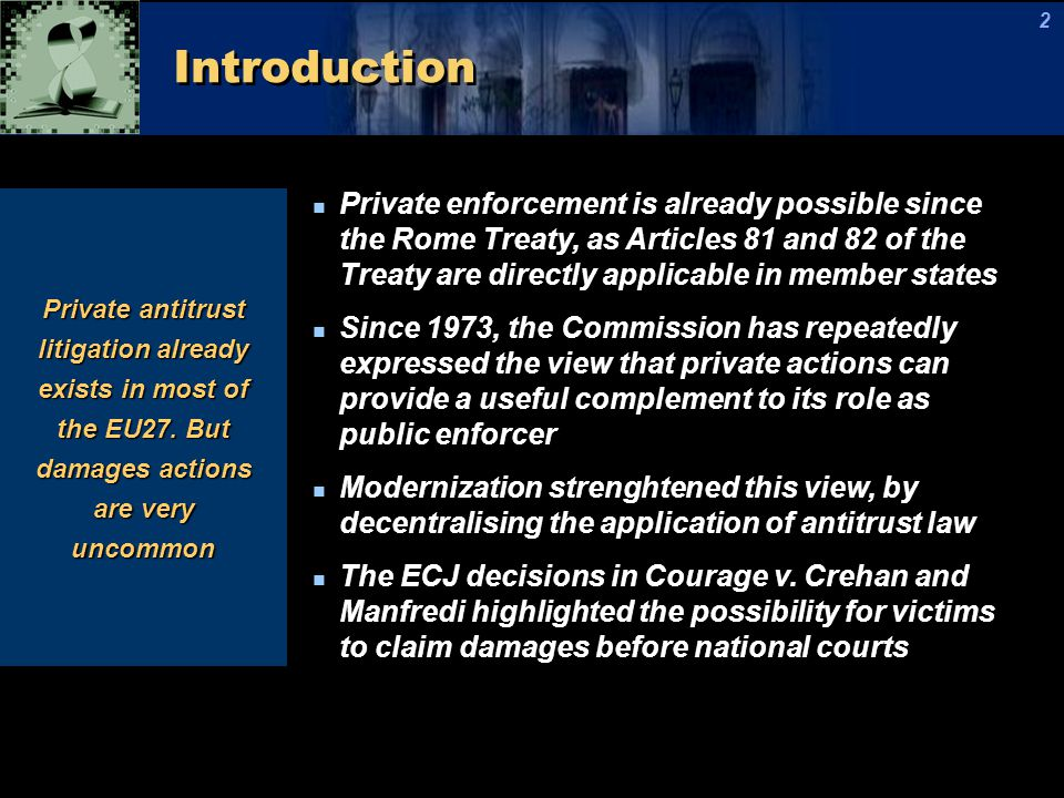 Introduction Private enforcement is already possible since the Rome Treaty, as Articles 81 and 82 of the Treaty are directly applicable in member stat