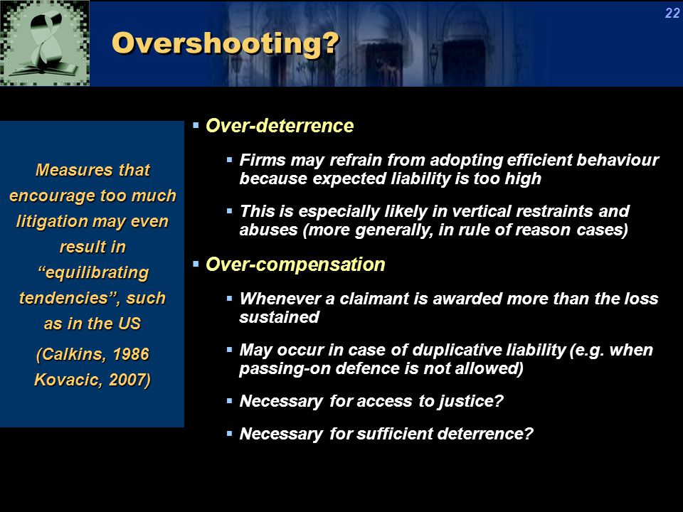 Overshooting?  Over-deterrence  Firms may refrain from adopting efficient behaviour because expected liability is too high  This is especially like