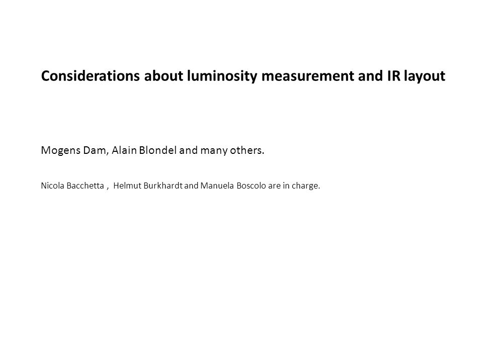 Considerations about luminosity measurement and IR layout Mogens Dam, Alain Blondel and many others.