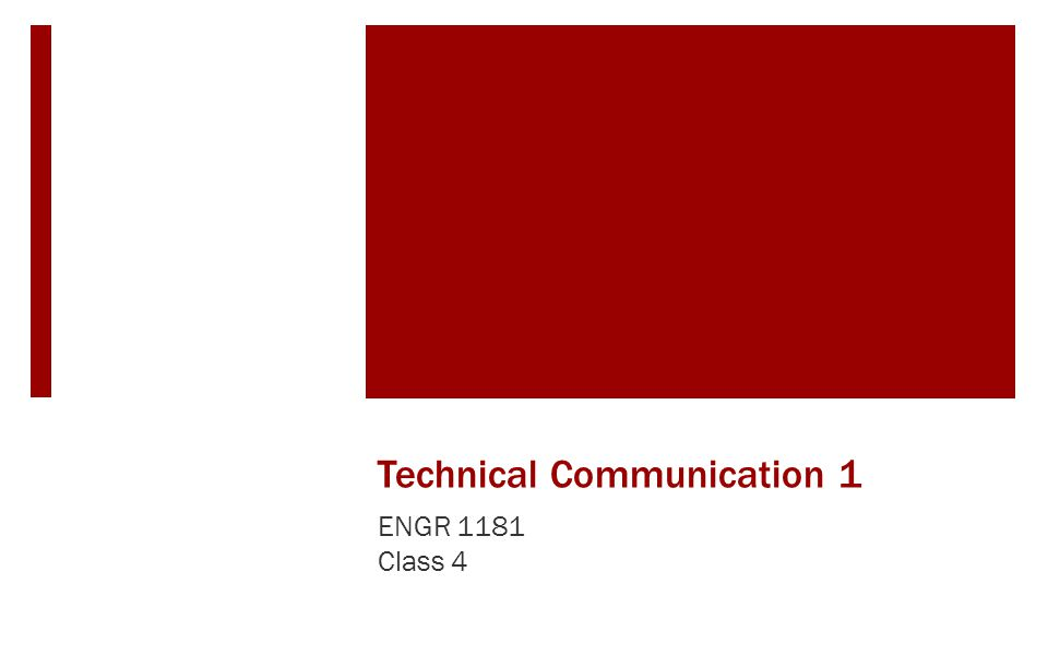 Technical Communication 1 ENGR 1181 Class 4