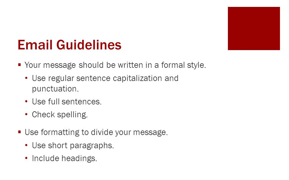 Email Guidelines  Your message should be written in a formal style. Use regular sentence capitalization and punctuation. Use full sentences. Check sp