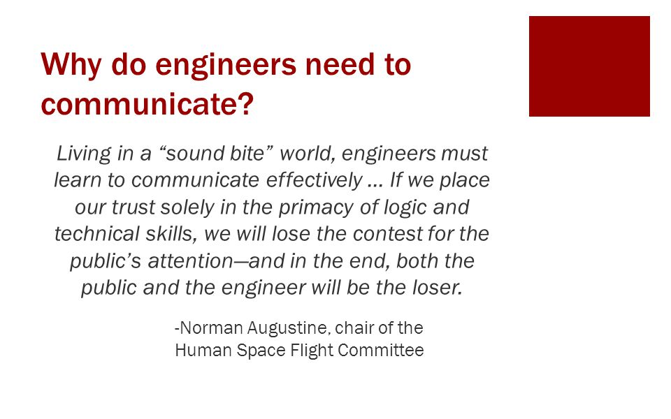 """Why do engineers need to communicate? Living in a """"sound bite"""" world, engineers must learn to communicate effectively … If we place our trust solely i"""