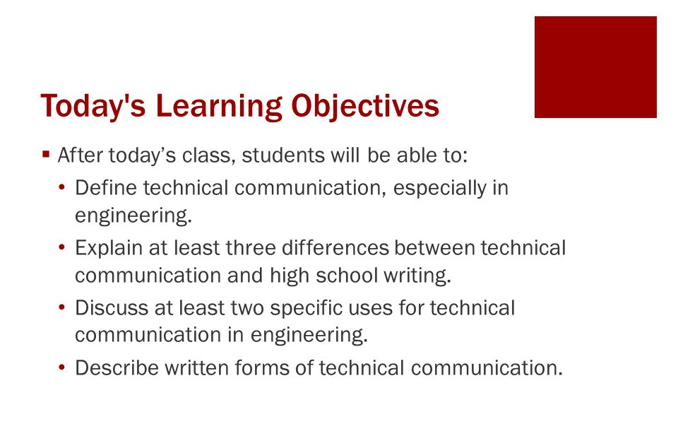 Today's Learning Objectives  After today's class, students will be able to: Define technical communication, especially in engineering. Explain at lea
