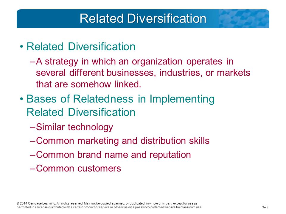Related Diversification –A strategy in which an organization operates in several different businesses, industries, or markets that are somehow linked.
