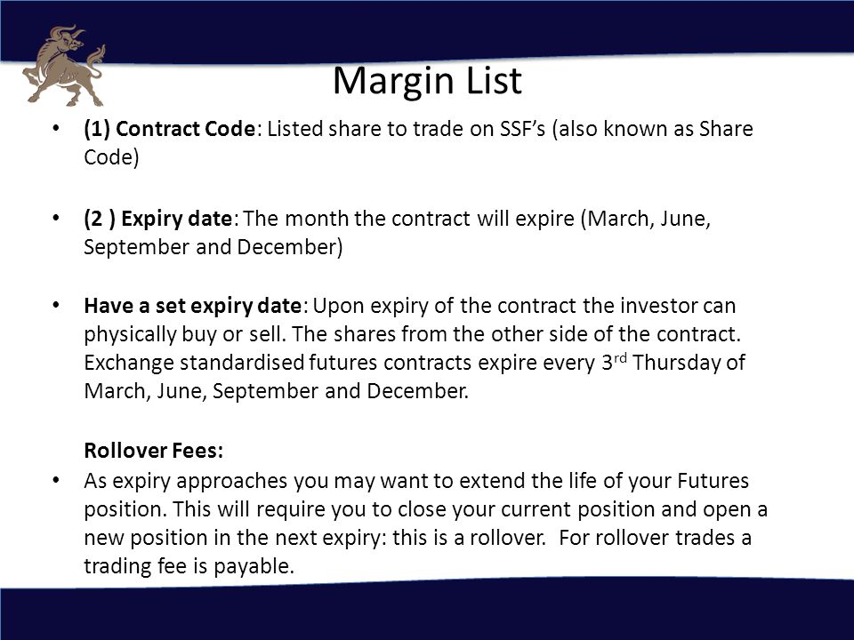 (3) Fixed Margin Volumes on SSF's will always be in 100 when trading the different shares that's available Mr Price will be MPCQ Sept 12 R630 per 100 shares Standard bank will be SBKQ Sept 12 R850 per 100 shares Should you trade 200 shares on Mr Price the margin will be 2 x R630 = R1260 (Margin that will be taken out of your traders account to trade Mr Price)