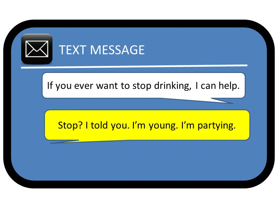 TEXT MESSAGE If you ever want to stop drinking, I can help.