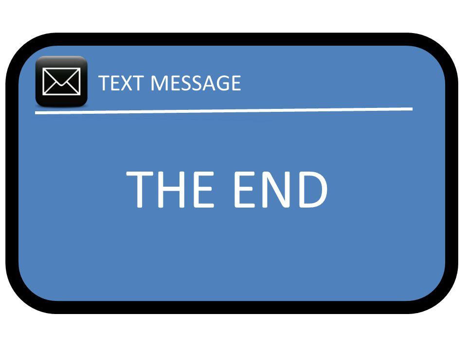 TEXT MESSAGE THE END