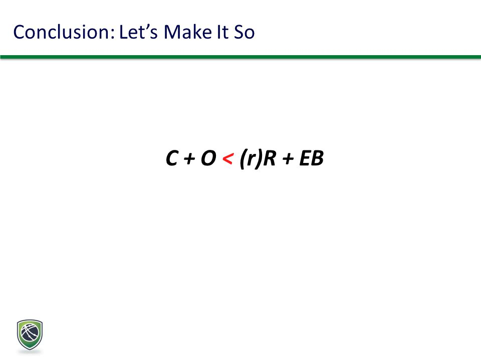Conclusion: Let's Make It So C + O < (r)R + EB