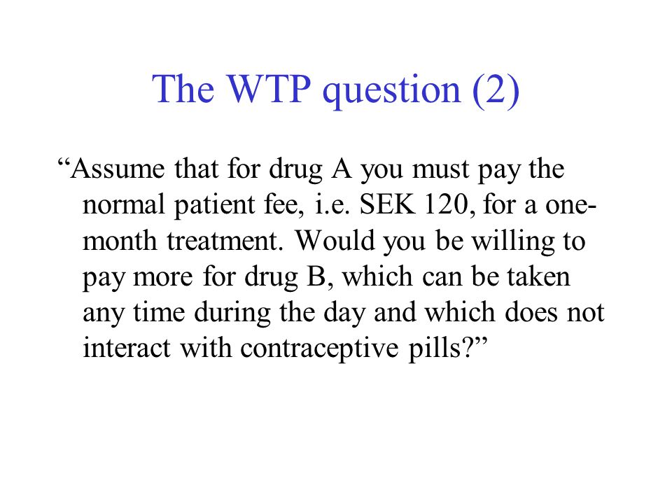 The WTP question (2) Assume that for drug A you must pay the normal patient fee, i.e.