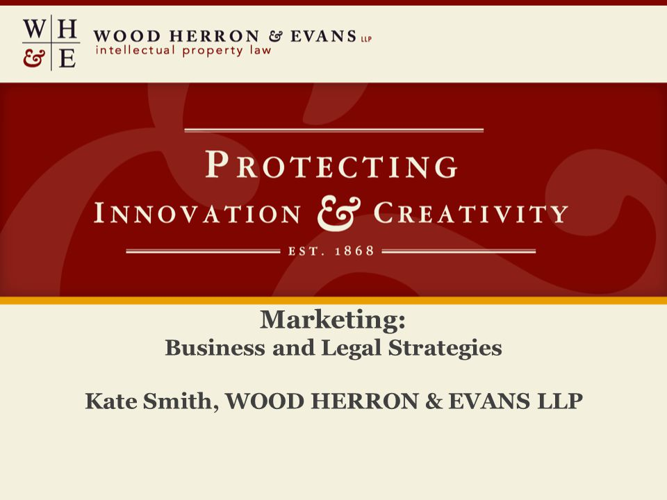 Marketing: Business and Legal Strategies Kate Smith, WOOD HERRON & EVANS LLP