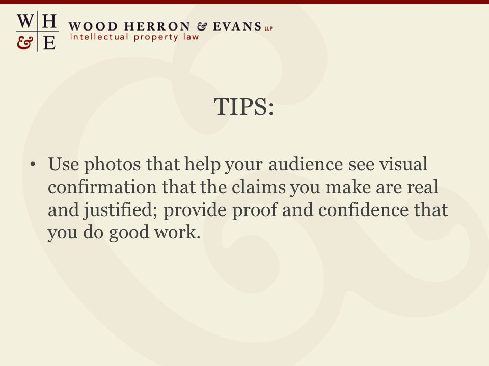 TIPS: Use photos that help your audience see visual confirmation that the claims you make are real and justified; provide proof and confidence that you do good work.