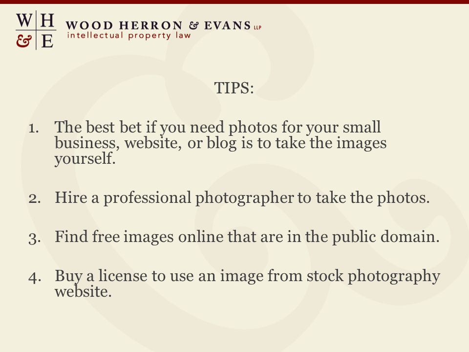 TIPS: 1.The best bet if you need photos for your small business, website, or blog is to take the images yourself.