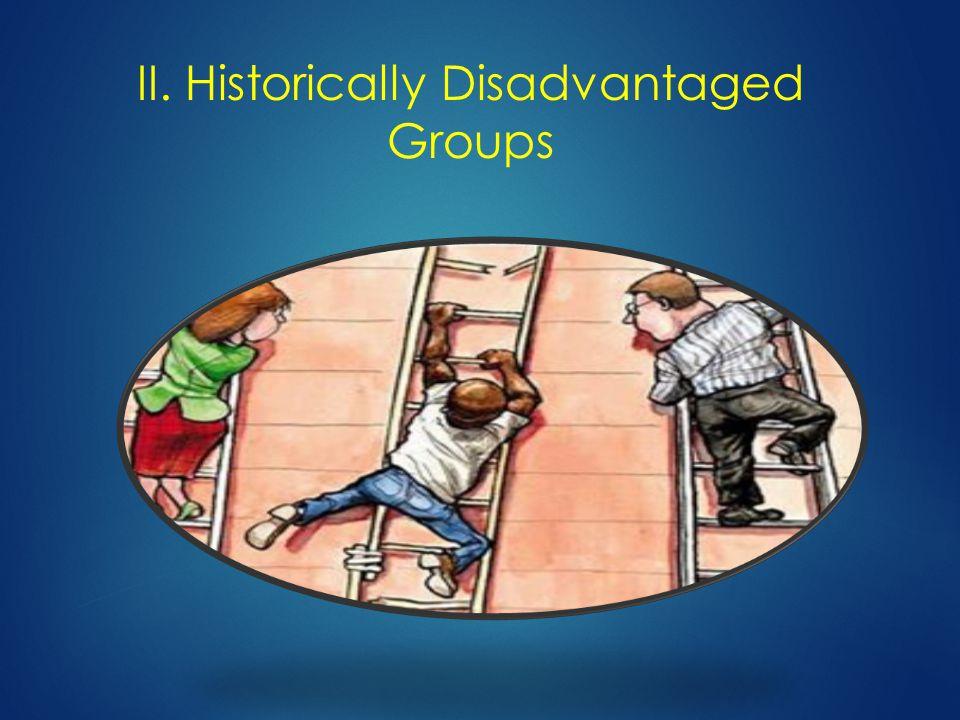 II. Historically Disadvantaged Groups