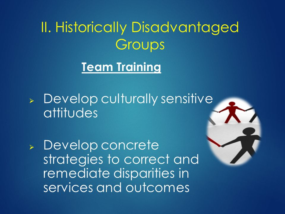 Team Training  Develop culturally sensitive attitudes  Develop concrete strategies to correct and remediate disparities in services and outcomes