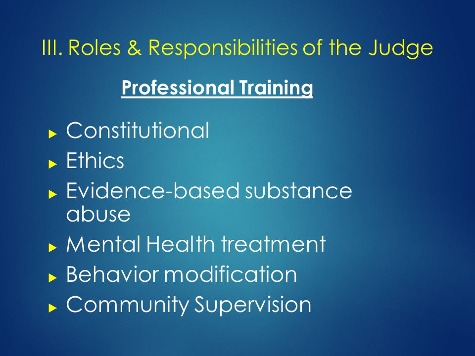 Professional Training  Constitutional  Ethics  Evidence-based substance abuse  Mental Health treatment  Behavior modification  Community Supervision III.